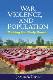 War, Violence, and Population - Making the Body Count ebook by James A. Tyner,Chris Philo