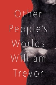 Other People's Worlds ebook by William Trevor