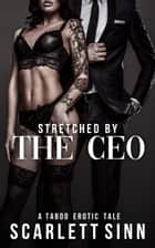 Stretched by the CEO - The Office Toy, #1 ebook by Scarlett Sinn