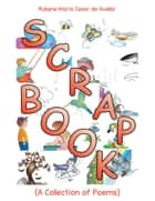 Scrapbook - (A Collection of Poems) ebook by Rubene Maria Cesar De Avellar