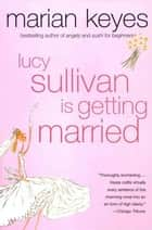 Lucy Sullivan Is Getting Married 電子書籍 by Marian Keyes
