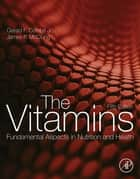 The Vitamins - Fundamental Aspects in Nutrition and Health ebook by Gerald F. Combs, Jr., James P. McClung