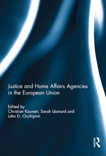 Justice and Home Affairs Agencies in the European Union ebook by