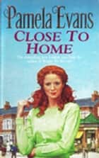 Close to Home - A heartbreaking saga of intrigue, tragedy and an impossible love ebook by Pamela Evans