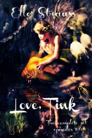 Love, Tink (the complete series) ebook by Elle Strauss