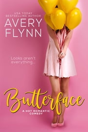 Butterface (A Hot Romantic Comedy) ebook by Avery Flynn