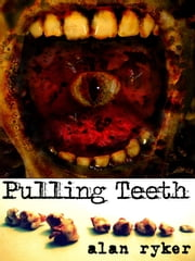 Pulling Teeth ebook by Alan Ryker