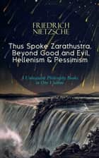 Thus Spoke Zarathustra, Beyond Good and Evil, Hellenism & Pessimism - 3 Unbeatable Philosophy Books in One Volume - The Birth of Tragedy ebook by Friedrich Nietzsche, Thomas Common, Helen Zimmern,...