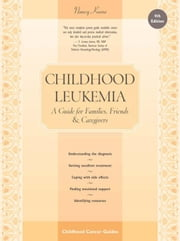 Childhood Leukemia: A Guide for Families, Friends & Caregivers ebook by Keene, Nancy