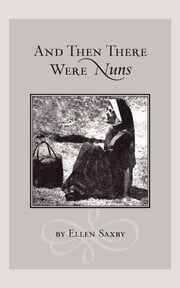And Then There Were Nuns ebook by Ellen Saxby