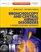 Bronchoscopy and Central Airway Disorders ebook by Henri Colt,Septimiu Murgu