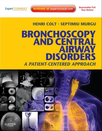 Bronchoscopy and Central Airway Disorders E-Book - A Patient-Centered Approach: Expert Consult Online ebook by Henri Colt,Septimiu Murgu
