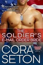 The Soldier's E-Mail Order Bride eBook by Cora Seton