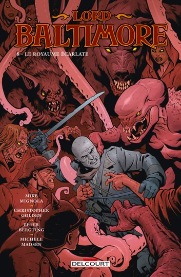 Lord Baltimore T08 - Le Royaume Écarlate eBook by Mike Mignola,Christopher Golden,Peter Bergting