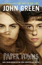 Paper Towns - Now a Major Motion Picture ebook by John Green