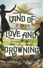 Land of Love and Drowning ebook by Tiphanie Yanique