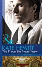 The Prince She Never Knew (Mills & Boon Modern) (The Diomedi Heirs, Book 1) 電子書 by Kate Hewitt