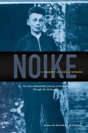 Noike: A Memoir of Leon Ginsburg: One Boy's Remarkable Journey of Survival through the Holocaust ebook by Suzanne Ginsburg