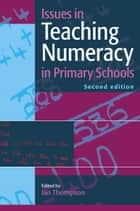 Issues In Teaching Numeracy In Primary Schools ebook by Ian Thompson,Windy Dryden