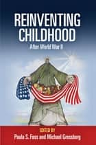 Reinventing Childhood After World War II ebook by Paula S. Fass,Michael Grossberg