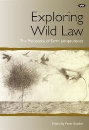 Exploring Wild Law - The philosophy of earth jurisprudence ebook by Peter Burdon