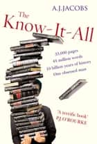 The Know-It-All - One Man's Humble Quest to Become the Smartest Person in the World ebook by A J Jacobs