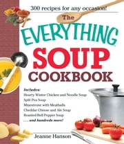 The Everything Soup Cookbook ebook by B.J. Hanson,Jeanne Hanson