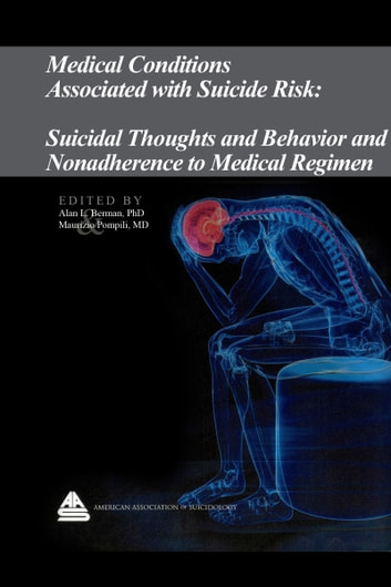 Medical Conditions Associated with Suicide Risk: Suicidal Thoughts and Behavior and Nonadherence to Medical Regimen ebook by Dr. Alan L. Berman