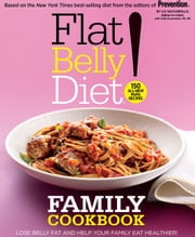Flat Belly Diet! Family Cookbook - Lose Belly Fat and Help Your Family Eat Healthier ebook by Liz Vaccariello