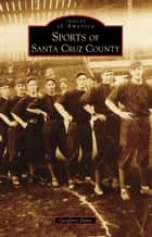 Sports of Santa Cruz County ebook by Geoffrey Dunn