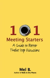 101 Meeting Starters - A Guide to Better Twelve Step Discussions ebook by Mel B.