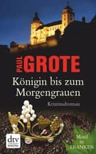 Königin bis zum Morgengrauen - Kriminalroman ebook by Paul Grote