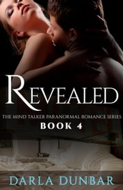 Revealed: The Mind Talker Paranormal Romance Series, Book 4 - The Mind Talker Paranormal Romance Series, #4 ebook by Darla Dunbar