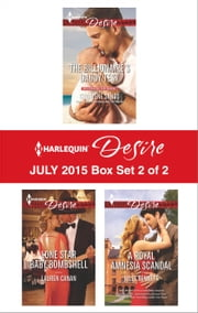 Harlequin Desire July 2015 - Box Set 2 of 2 - The Billionaire's Daddy Test\Lone Star Baby Bombshell\A Royal Amnesia Scandal ebook by Charlene Sands,Lauren Canan,Jules Bennett