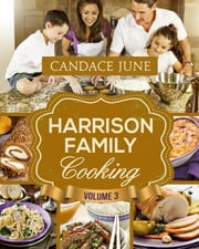 Harrison Family Cooking Volume 3 ebook by Candace June