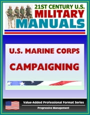 21st Century U.S. Military Manuals: U.S. Marine Corps (USMC) Campaigning (Marine Air-Ground Task Force MAGTF) MCDP 1-2 (Value-Added Professional Format Series) ebook by Progressive Management
