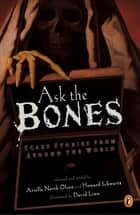 Ask the Bones - Scary Stories from Around the World ebook by Arielle North Olson, Howard Schwartz, Various