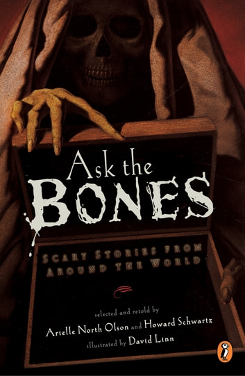 Ask the Bones - Scary Stories from Around the World ebook by Various,Arielle North Olson,Howard Schwartz