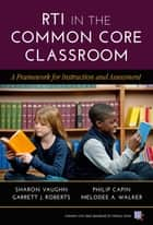 RTI in the Common Core Classroom ebook by Sharon Vaughn,Philip Capin,Garrett J. Roberts,Melodee A. Walker