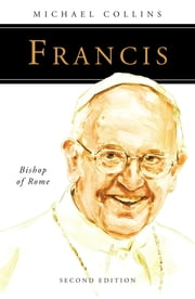Francis - Bishop of Rome ebook by Michael Collins