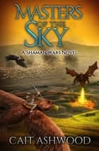 Masters of the Sky ebook by Cait Ashwood