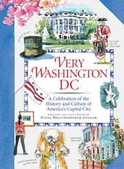 Very Washington DC - A Celebration of the History and Culture of America's Capital City ebook by Diana Hollingsworth Gessler