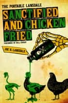 Sanctified and Chicken-Fried - The Portable Lansdale ebook by Joe R Lansdale, Bill  Crider