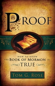 Proof - How to Know the Book of Mormon is True ebook by Tom G. Rose