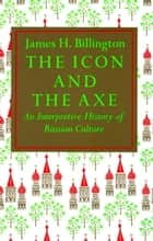 Icon and Axe ebook by James Billington