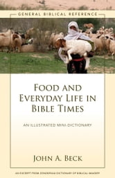Food and Everyday Life in Bible Times - A Zondervan Digital Short ebook by John A. Beck