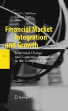 Financial Market Integration and Growth ebook by Paul J.J. Welfens,Cillian Ryan