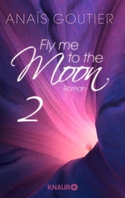 Fly me to the moon 2 - Roman ebook by Anaïs Goutier