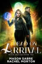 Dead on Arrival - Death Dealers, #1 ebook by Mason Sabre, Rachel Morton