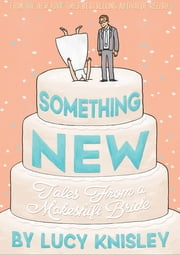 Something New - Tales from a Makeshift Bride ebook by Lucy Knisley